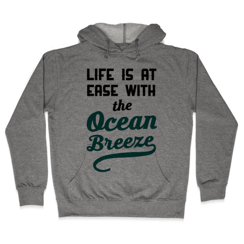 Life Is At Ease With The Ocean Breeze Hooded Sweatshirt