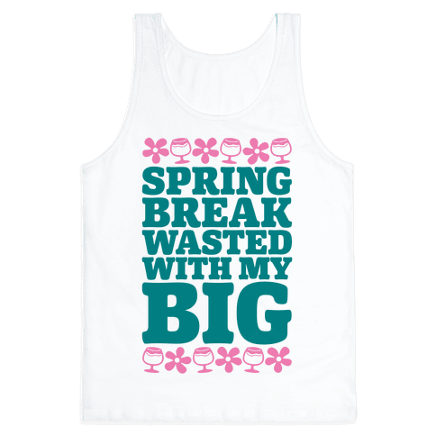 Spring Break Wasted With My Big Tank Top