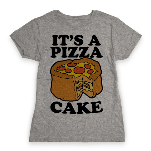It's A Pizza Cake Womens T-Shirt