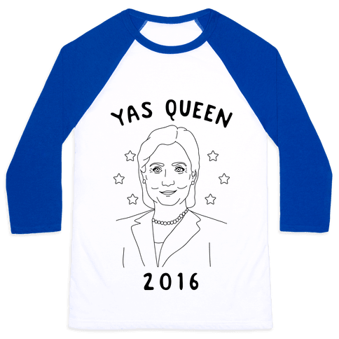 Yas Queen Hillary Clinton 2016 Baseball Tee