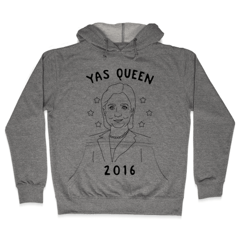 Yas Queen Hillary Clinton 2016 Hooded Sweatshirt