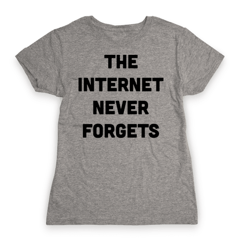 The Internet Never Forgets Womens T-Shirt