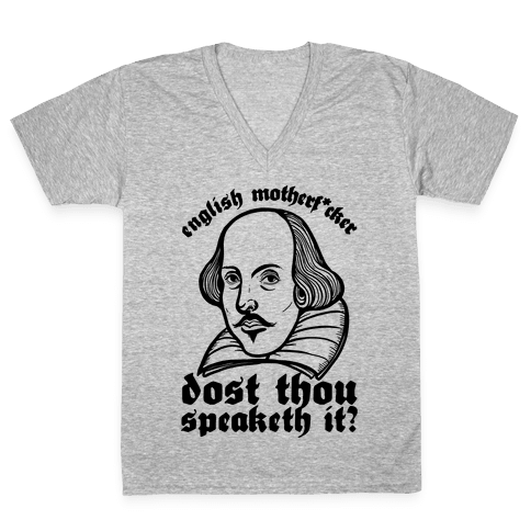 English Motherf*cker Dost Thou Speaketh It? V-Neck Tee Shirt