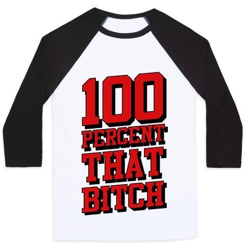 100 Percent That Bitch Baseball Tee