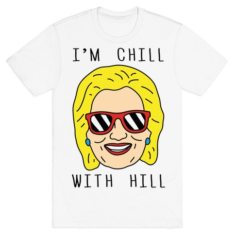 I'm Chill With Hill T-Shirt
