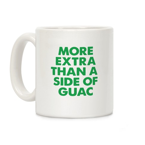 More Extra Than a Side of Guac Coffee Mug