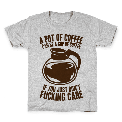 A Pot of Coffee Can Be a Cup of Coffee Kids T-Shirt