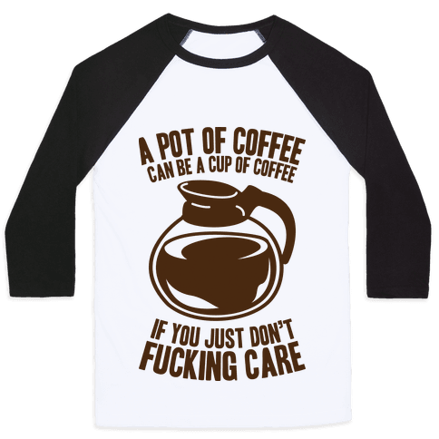 A Pot of Coffee Can Be a Cup of Coffee Baseball Tee