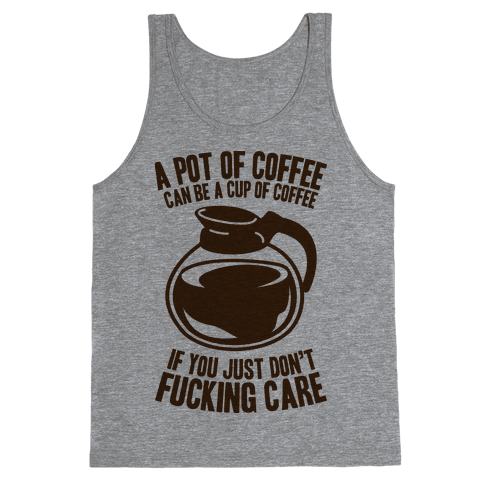 A Pot of Coffee Can Be a Cup of Coffee Tank Top