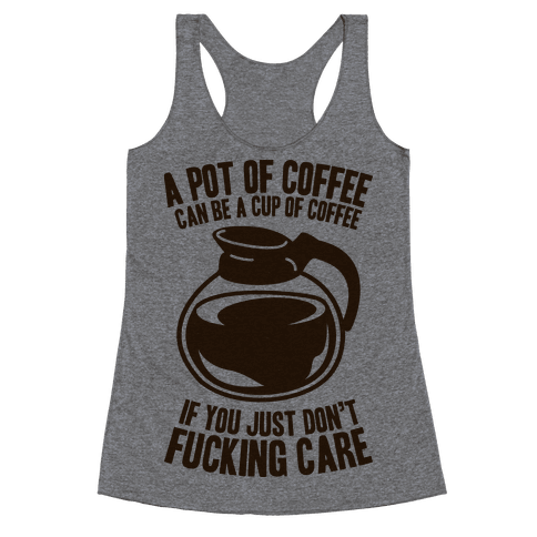 A Pot of Coffee Can Be a Cup of Coffee Racerback Tank Top