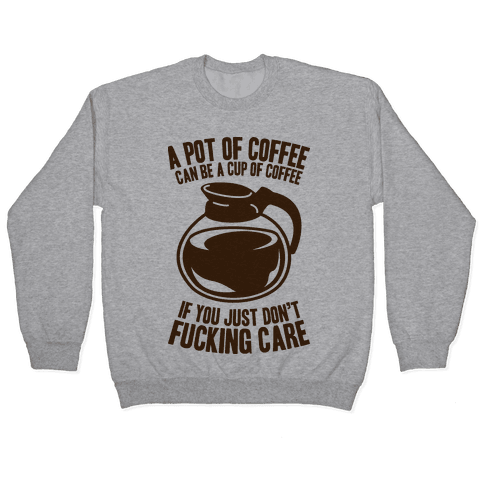 A Pot of Coffee Can Be a Cup of Coffee Pullover
