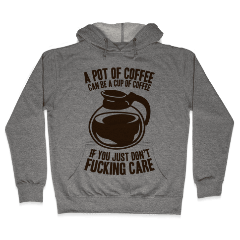 A Pot of Coffee Can Be a Cup of Coffee Hooded Sweatshirt