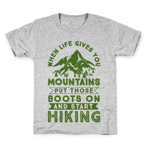 When Life Give you Mountains Put Those Boots On And Start Hiking Kids T-Shirt