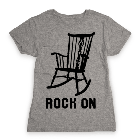 Rock On Rocking Chair Womens T-Shirt