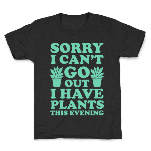 Sorry I Can't Go Out I Have Plants This Evening Kids T-Shirt