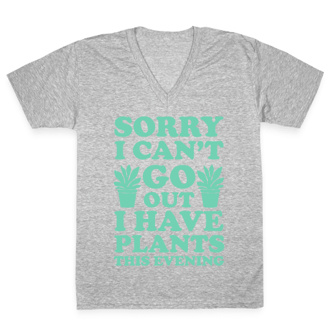 Sorry I Can't Go Out I Have Plants This Evening V-Neck Tee Shirt