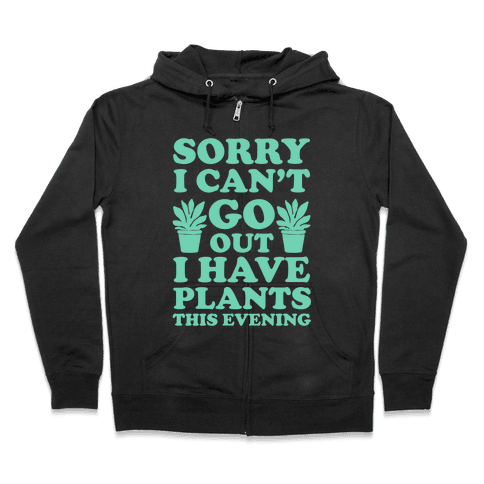 Sorry I Can't Go Out I Have Plants This Evening Zip Hoodie
