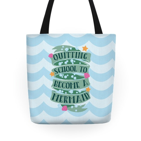 Quitting School To Become A Mermaid Tote