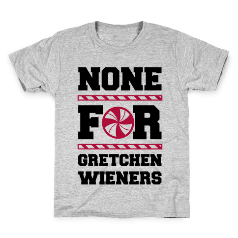 None For Gretchen Wieners Kids T-Shirt