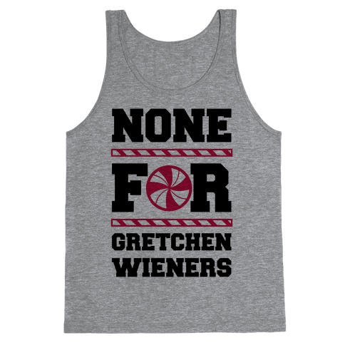 None For Gretchen Wieners Tank Top