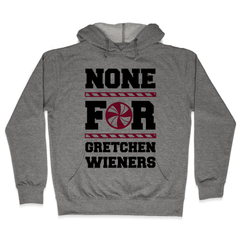 None For Gretchen Wieners Hooded Sweatshirt