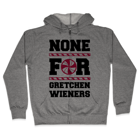 None For Gretchen Wieners Zip Hoodie