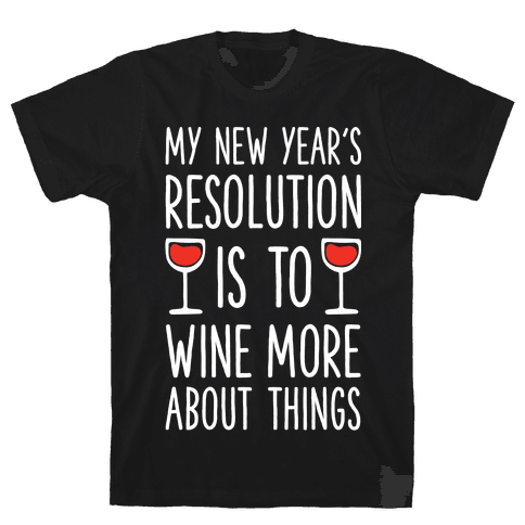 My New Year's Resolution is to Wine More About Things Mens T-Shirt