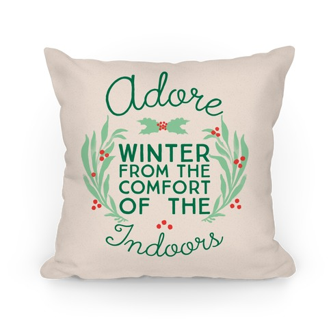 Adore Winter From The Comfort Of The Indoors Pillow