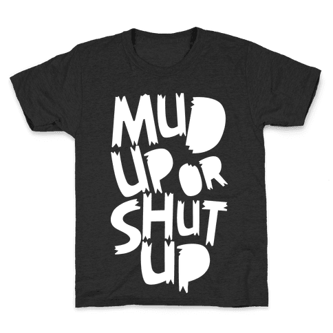 Mud Up or Shut Up Kids T-Shirt