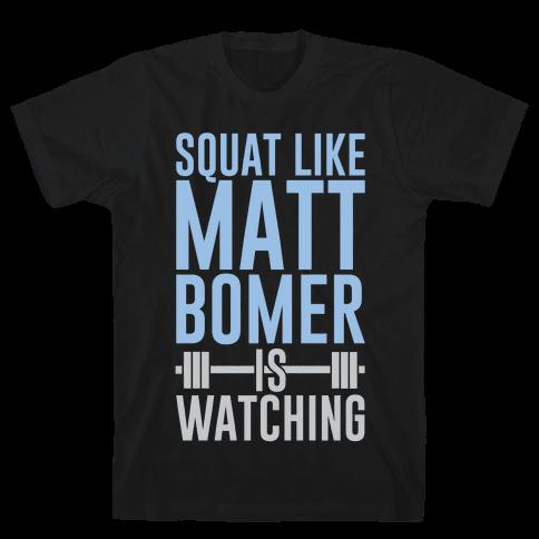 Squat Like Matt Bomer Is Watching Mens T-Shirt