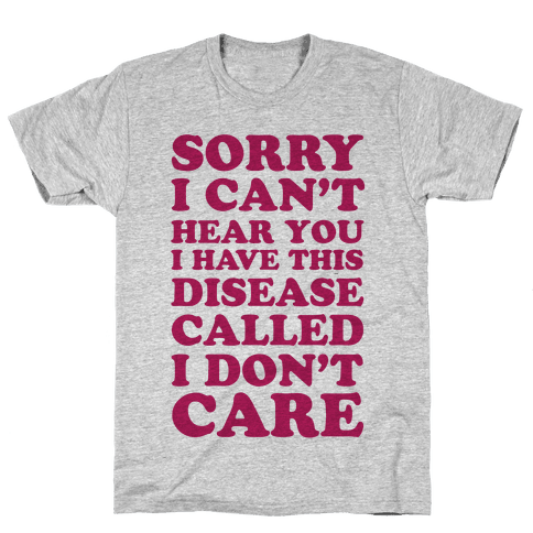 Sorry I Can't Hear You Mens T-Shirt