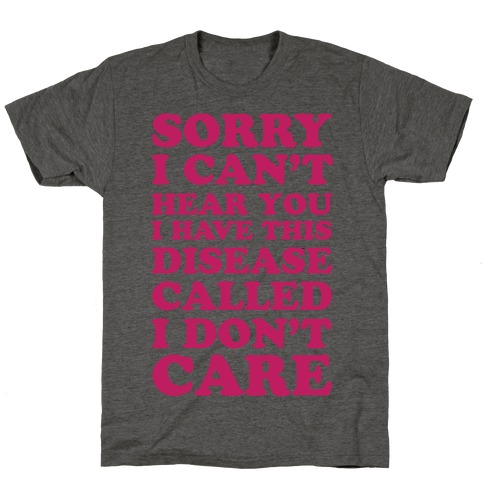 Sorry I Can't Hear You T-Shirt