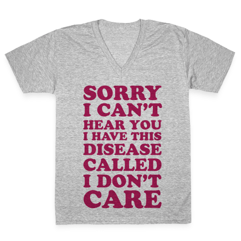 Sorry I Can't Hear You V-Neck Tee Shirt