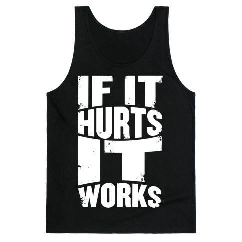 If It Hurts, It Works Tank Top