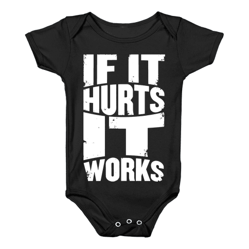 If It Hurts, It Works Baby Onesy