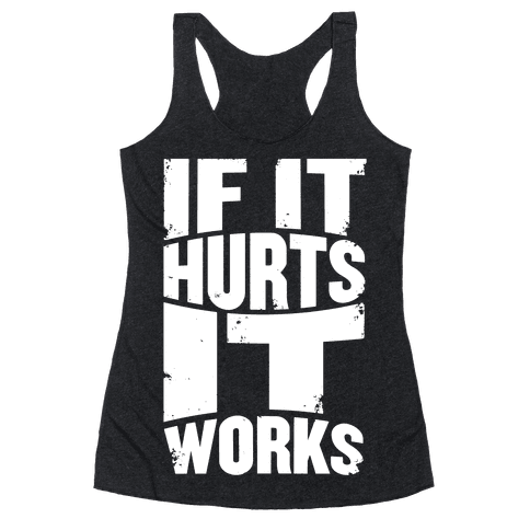 If It Hurts, It Works Racerback Tank Top