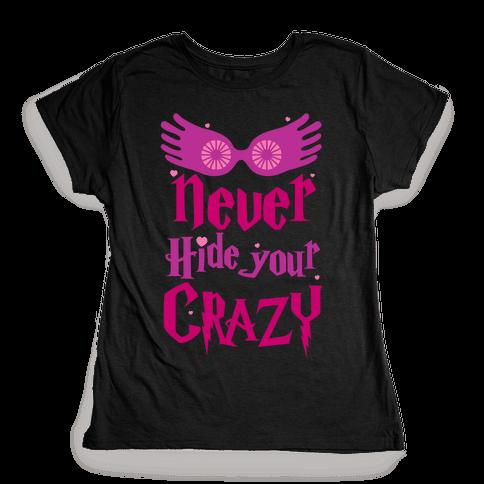Never Hide Your Crazy Womens T-Shirt