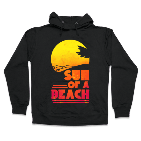 Sun of a Beach Hooded Sweatshirt