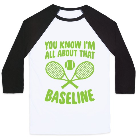 You Know I'm All About That Baseline Baseball Tee