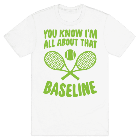 You Know I'm All About That Baseline Mens T-Shirt