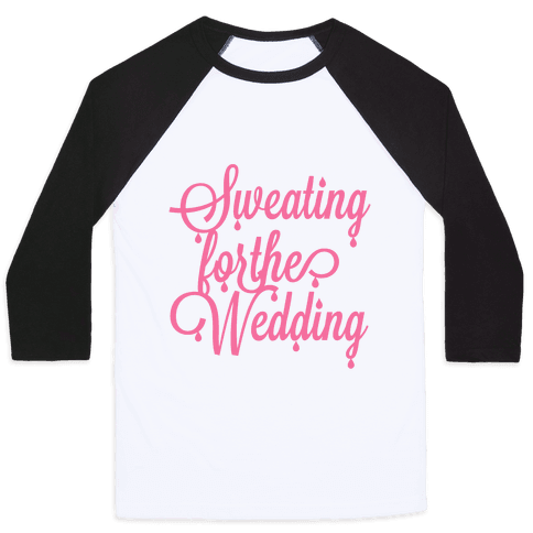 Sweating for the Wedding (Pink) Baseball Tee