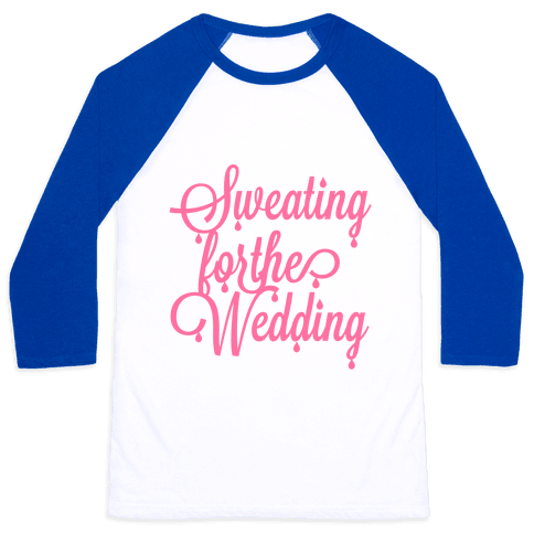 Sweating for the Wedding (Pink) Baseball Tee