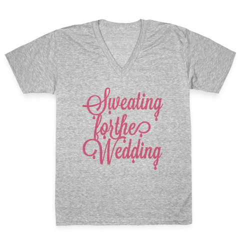 Sweating for the Wedding (Pink) V-Neck Tee Shirt