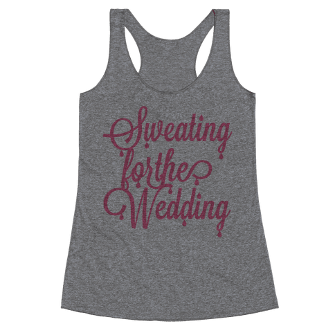 Sweating for the Wedding (Pink) Racerback Tank Top