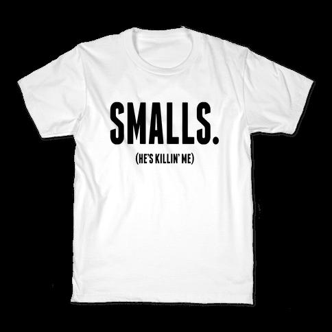 Smalls. He's Killing Me.  Kids T-Shirt