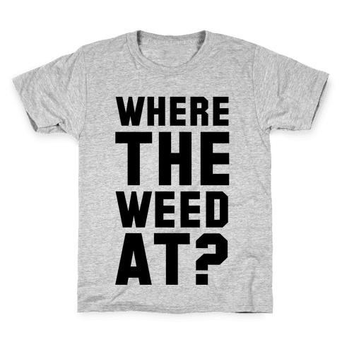 Where the Weed At? Kids T-Shirt
