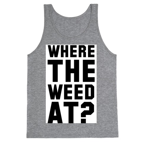 Where the Weed At? Tank Top