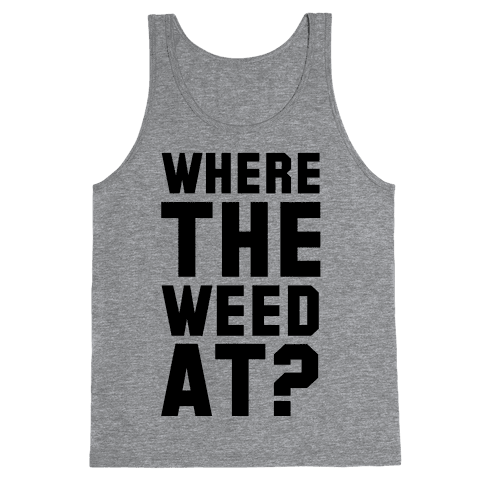 Where the Weed At?