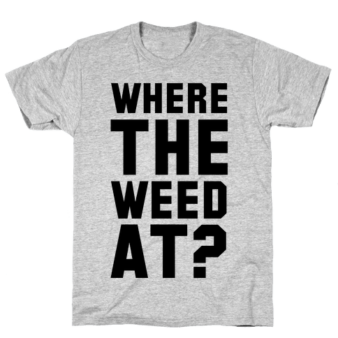 Where the Weed At? Mens T-Shirt