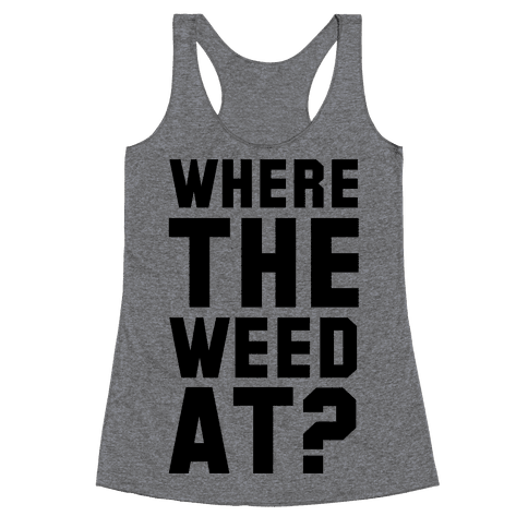 Where the Weed At? Racerback Tank Top